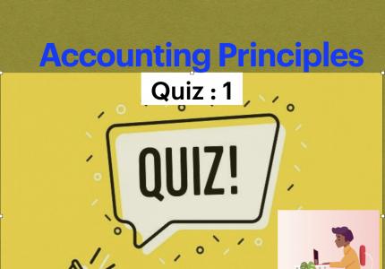 Quiz : 1- Principles of Accounting