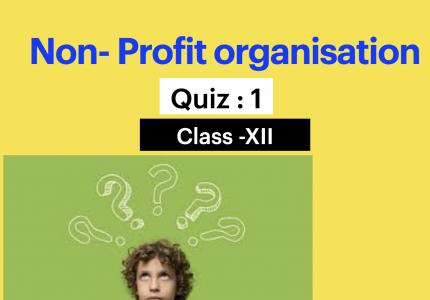 Quiz : 1 Non-Profit Organisation (XII)